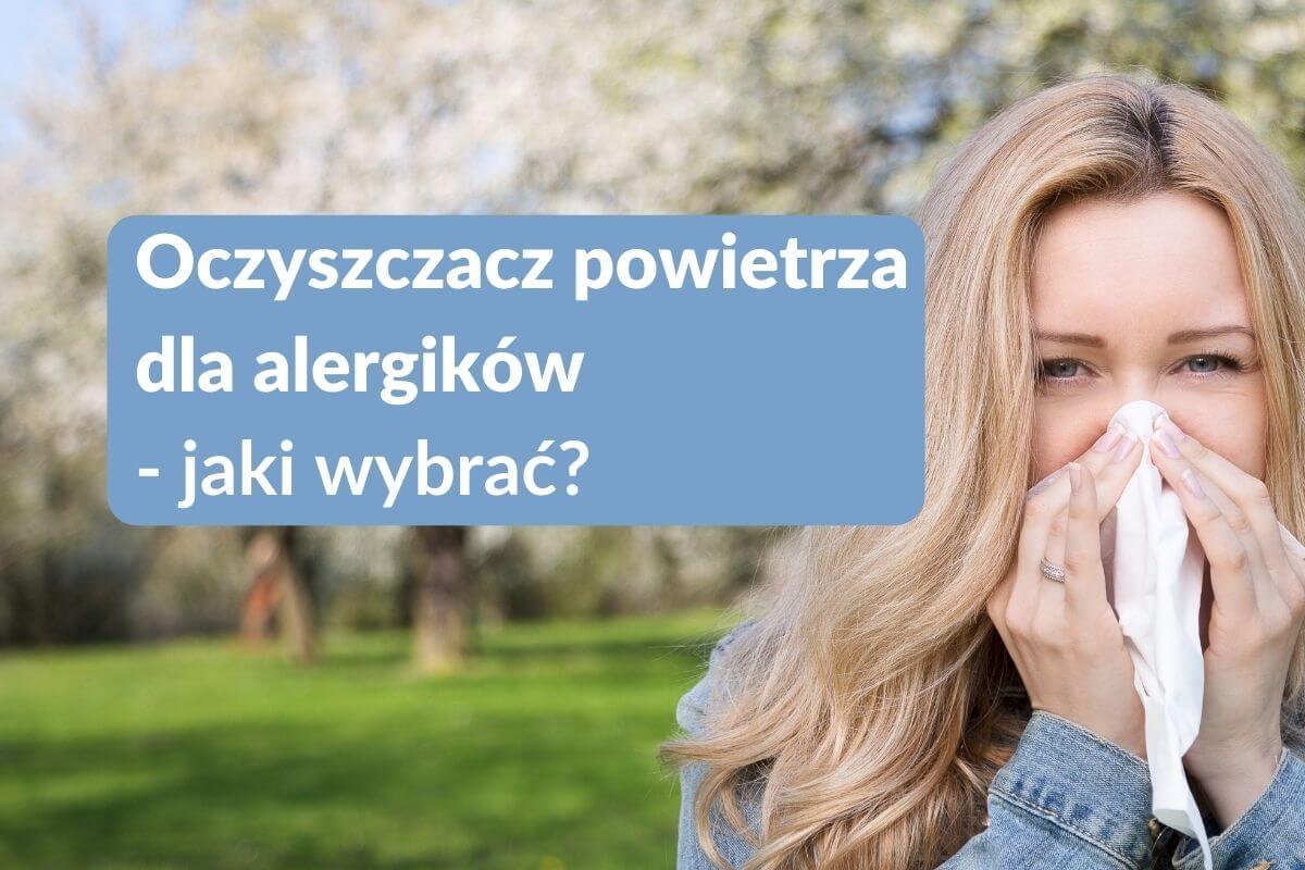 Oczyszczacz powietrza dla alergików jaki wybrać ranking-oczyszczaczy.pl